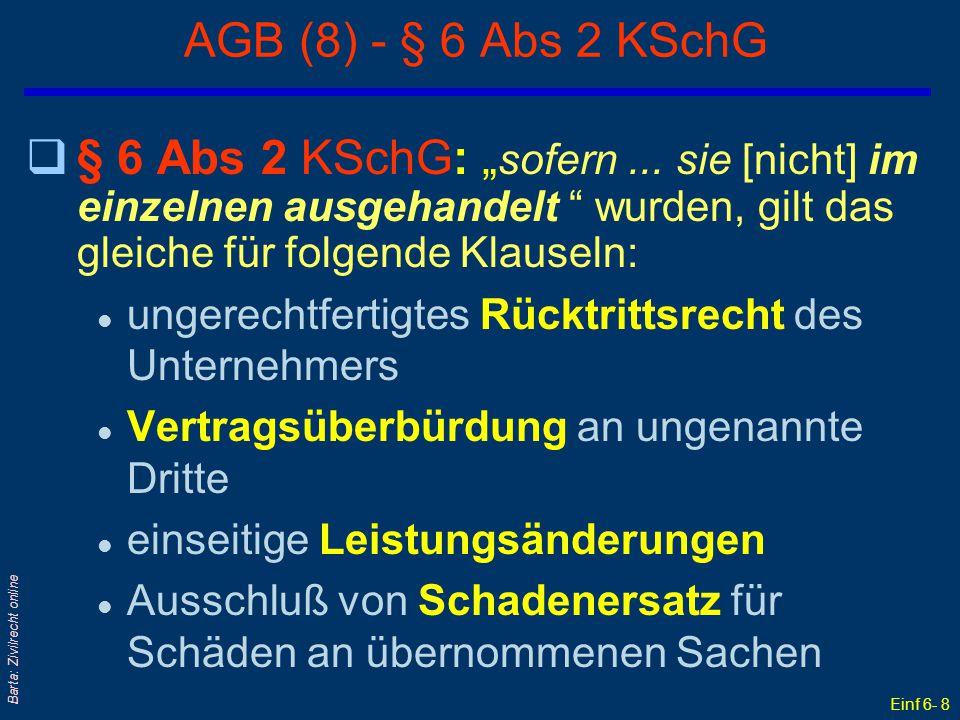 """Einf 6- 8 Barta: Zivilrecht online AGB (8) - § 6 Abs 2 KSchG q§ 6 Abs 2 KSchG: """" sofern... sie [nicht] im einzelnen ausgehandelt """" wurden, gilt das gl"""