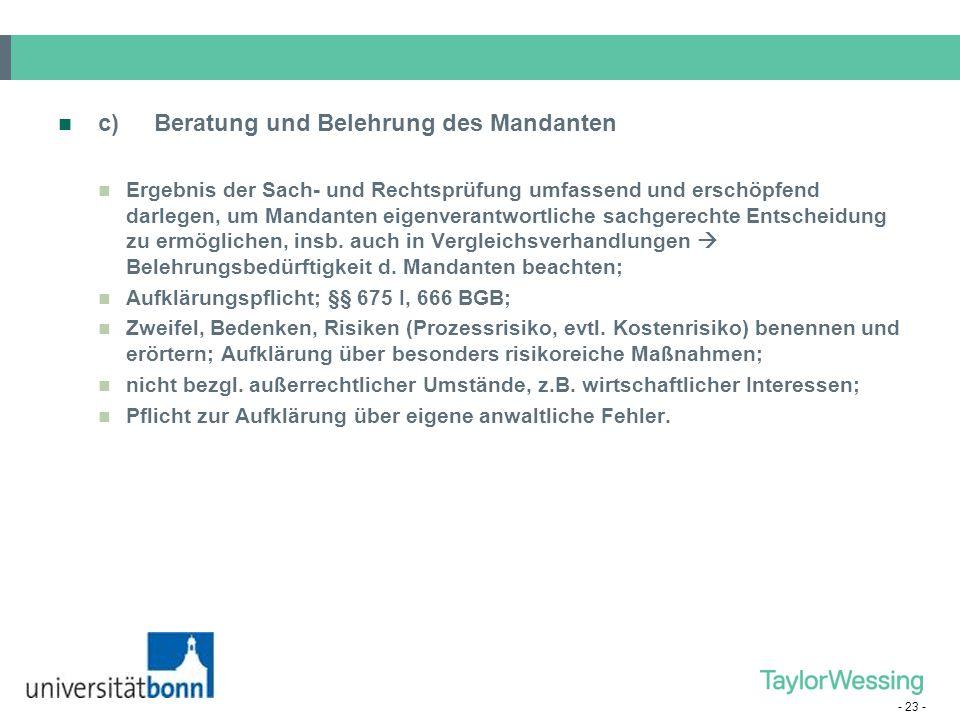 - 23 - c) Beratung und Belehrung des Mandanten Ergebnis der Sach- und Rechtsprüfung umfassend und erschöpfend darlegen, um Mandanten eigenverantwortli
