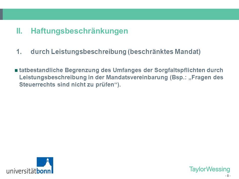 """- 8 - tatbestandliche Begrenzung des Umfanges der Sorgfaltspflichten durch Leistungsbeschreibung in der Mandatsvereinbarung (Bsp.: """"Fragen des Steuerr"""
