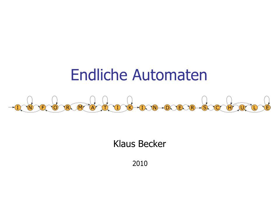 Endliche Automaten Klaus Becker 2010