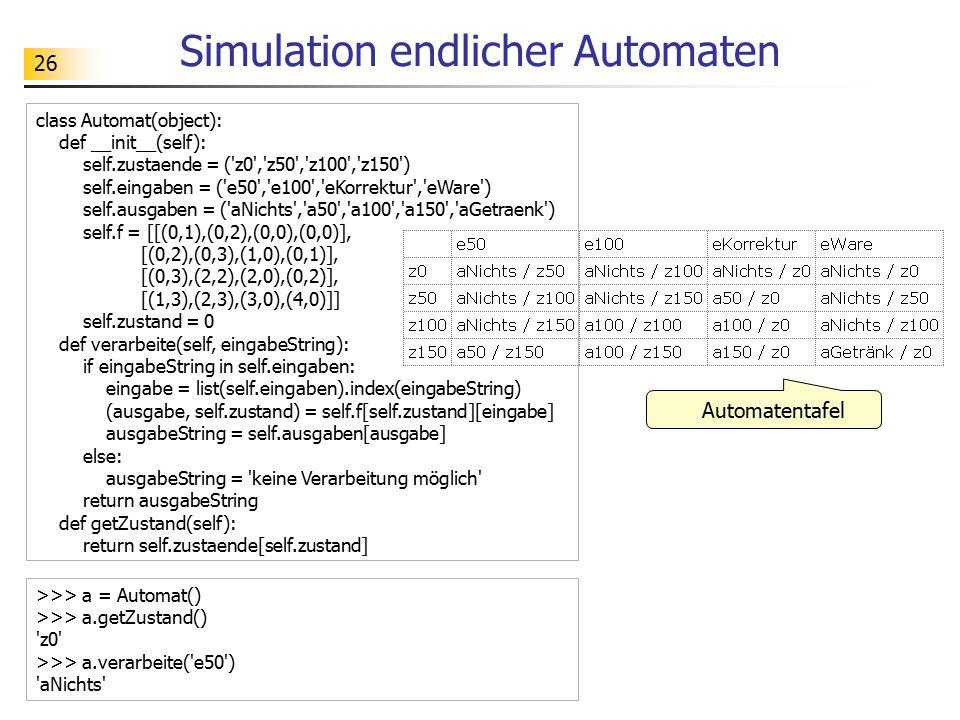 26 Simulation endlicher Automaten Automatentafel class Automat(object): def __init__(self): self.zustaende = ('z0','z50','z100','z150') self.eingaben