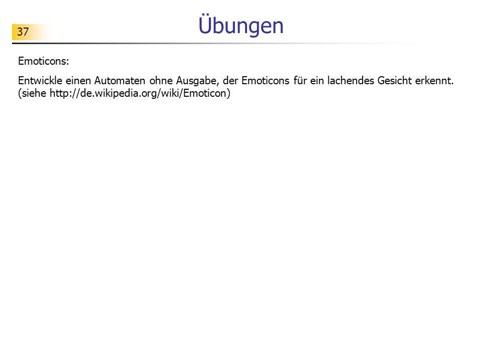 37 Übungen Emoticons: Entwickle einen Automaten ohne Ausgabe, der Emoticons für ein lachendes Gesicht erkennt. (siehe http://de.wikipedia.org/wiki/Emo