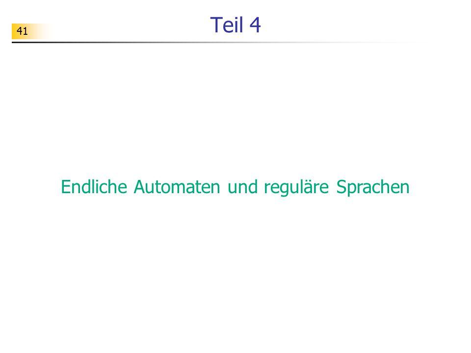 41 Teil 4 Endliche Automaten und reguläre Sprachen