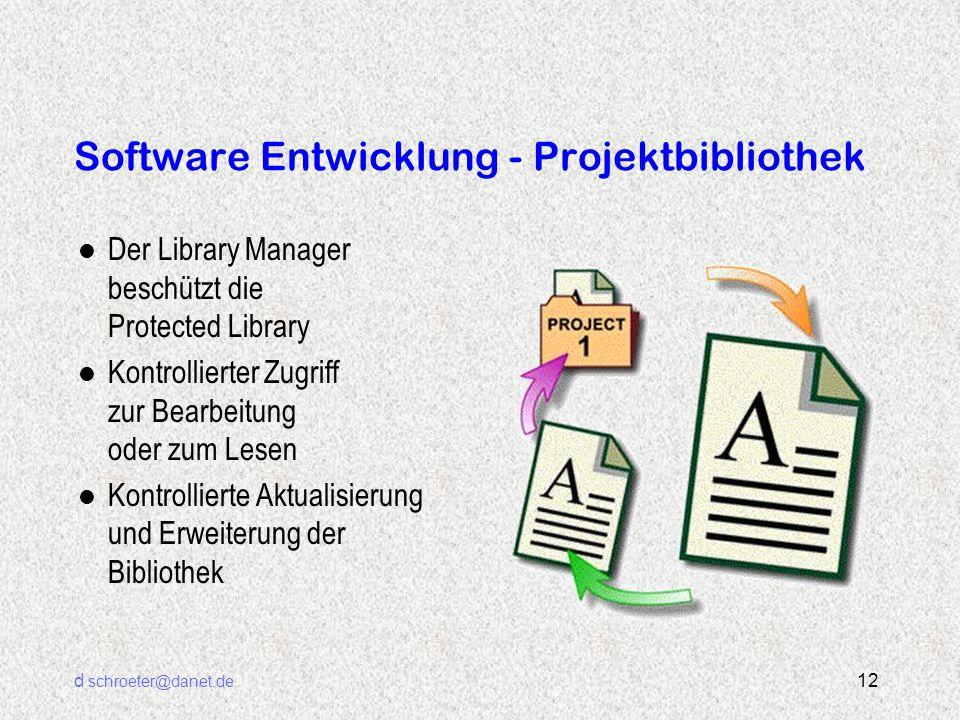 d schroeter@danet.de 12 Software Entwicklung - Projektbibliothek l Der Library Manager beschützt die Protected Library l Kontrollierter Zugriff zur Bearbeitung oder zum Lesen l Kontrollierte Aktualisierung und Erweiterung der Bibliothek