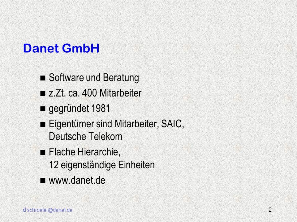 d schroeter@danet.de 2 Danet GmbH n Software und Beratung n z.Zt. ca. 400 Mitarbeiter n gegründet 1981 n Eigentümer sind Mitarbeiter, SAIC, Deutsche T