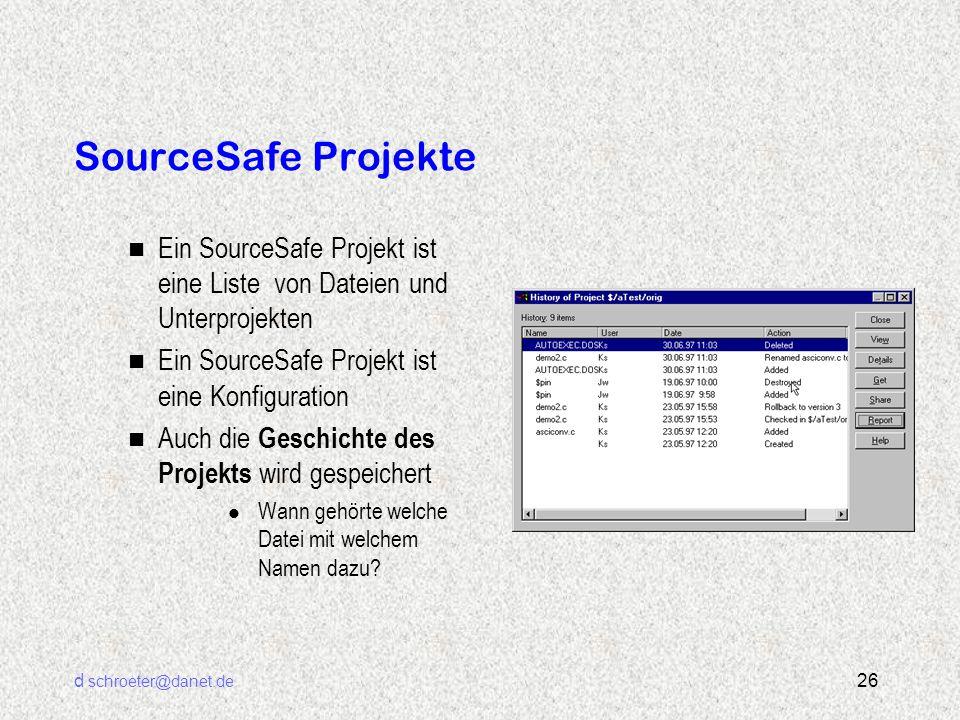 d schroeter@danet.de 26 SourceSafe Projekte n Ein SourceSafe Projekt ist eine Liste von Dateien und Unterprojekten n Ein SourceSafe Projekt ist eine K