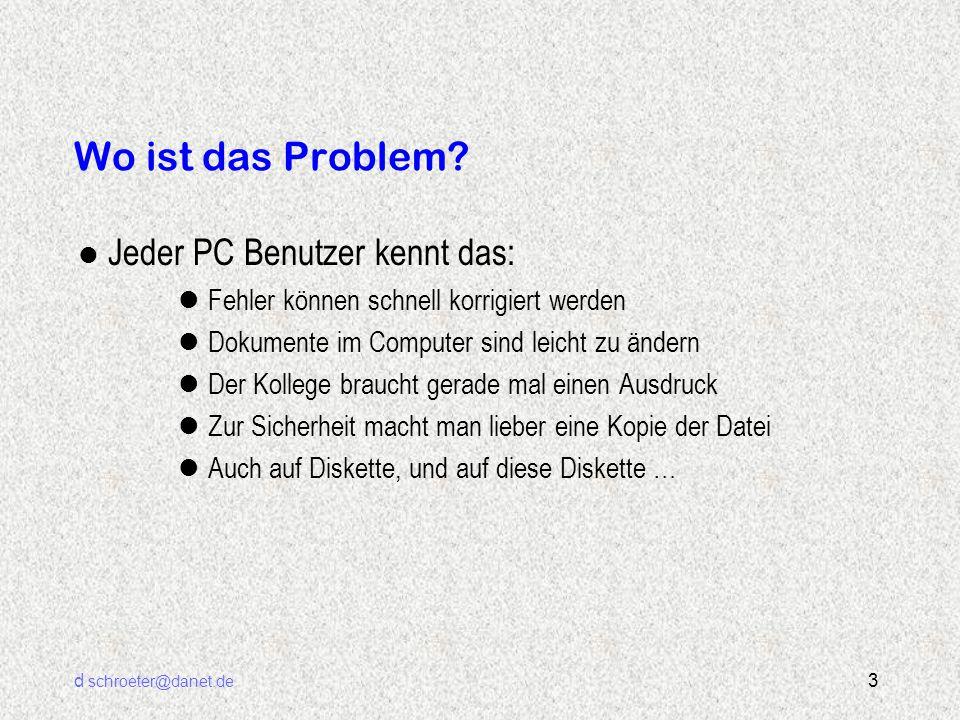 d schroeter@danet.de 3 Wo ist das Problem? l Jeder PC Benutzer kennt das: lFehler können schnell korrigiert werden lDokumente im Computer sind leicht