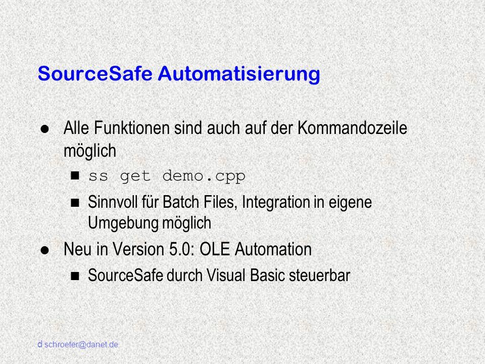 d schroeter@danet.de SourceSafe Automatisierung l Alle Funktionen sind auch auf der Kommandozeile möglich n ss get demo.cpp n Sinnvoll für Batch Files