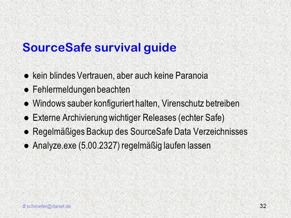 d schroeter@danet.de 32 SourceSafe survival guide l kein blindes Vertrauen, aber auch keine Paranoia l Fehlermeldungen beachten l Windows sauber konfi