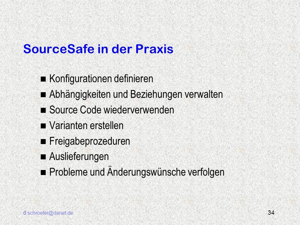 d schroeter@danet.de 34 SourceSafe in der Praxis n Konfigurationen definieren n Abhängigkeiten und Beziehungen verwalten n Source Code wiederverwenden
