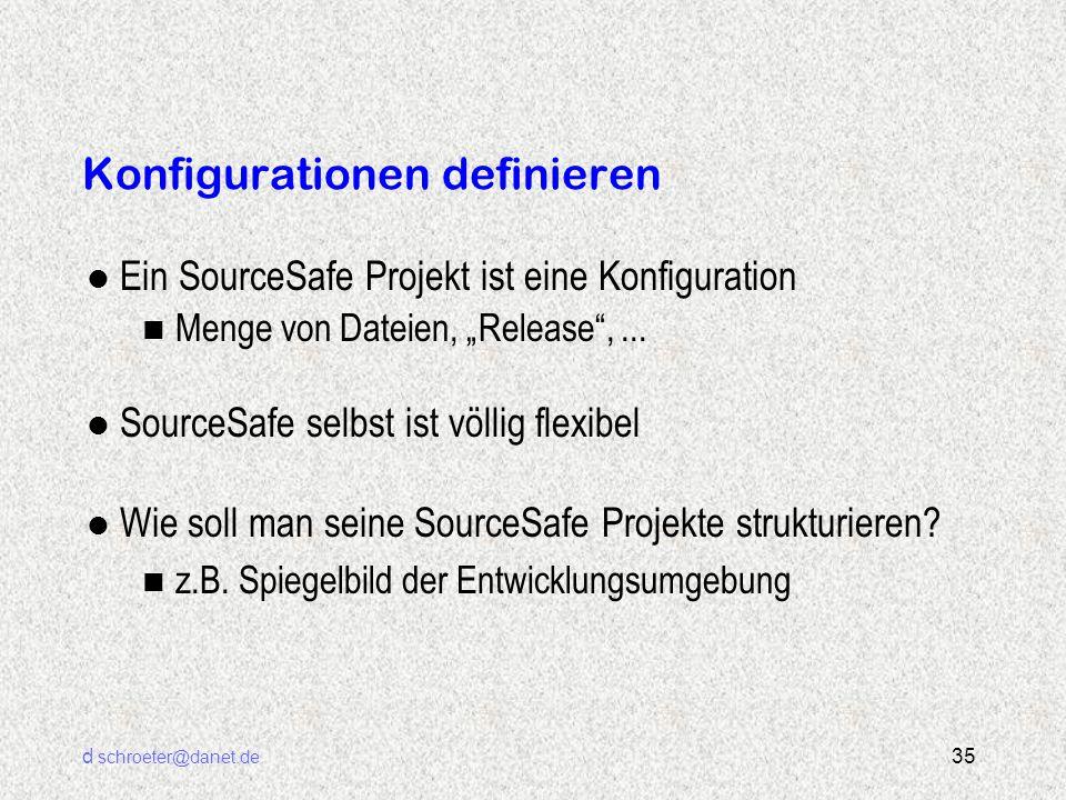 """d schroeter@danet.de 35 Konfigurationen definieren l Ein SourceSafe Projekt ist eine Konfiguration n Menge von Dateien, """"Release"""",... l SourceSafe sel"""