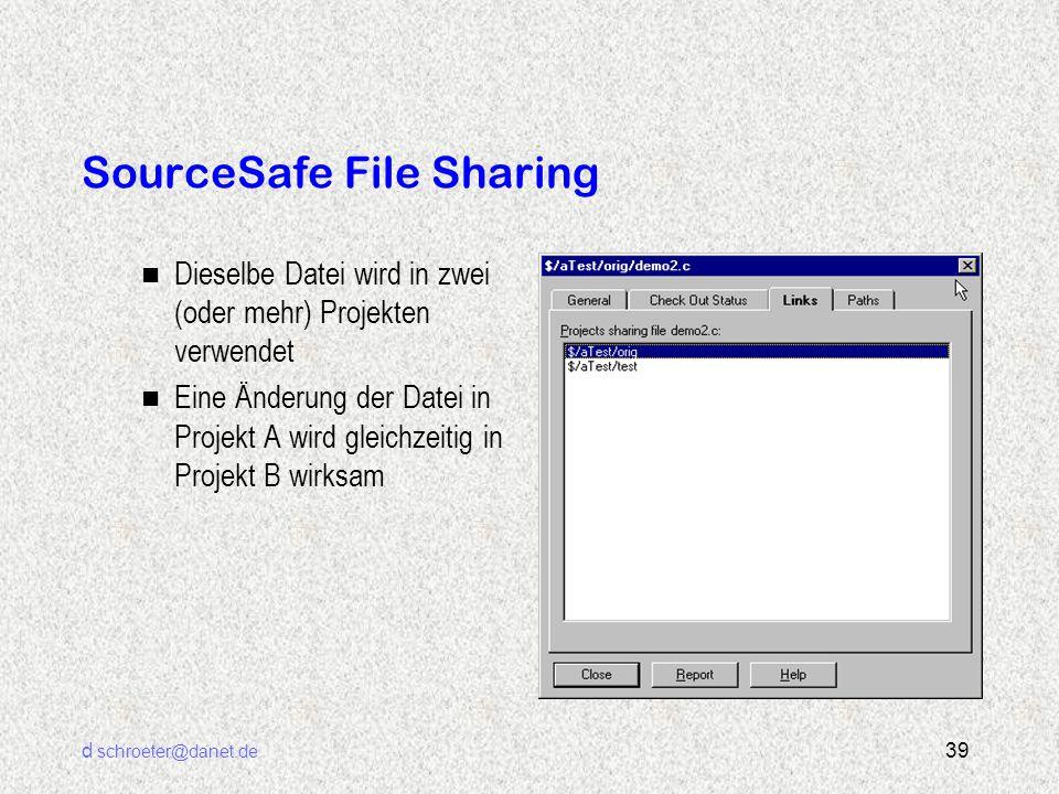 d schroeter@danet.de 39 SourceSafe File Sharing n Dieselbe Datei wird in zwei (oder mehr) Projekten verwendet n Eine Änderung der Datei in Projekt A w