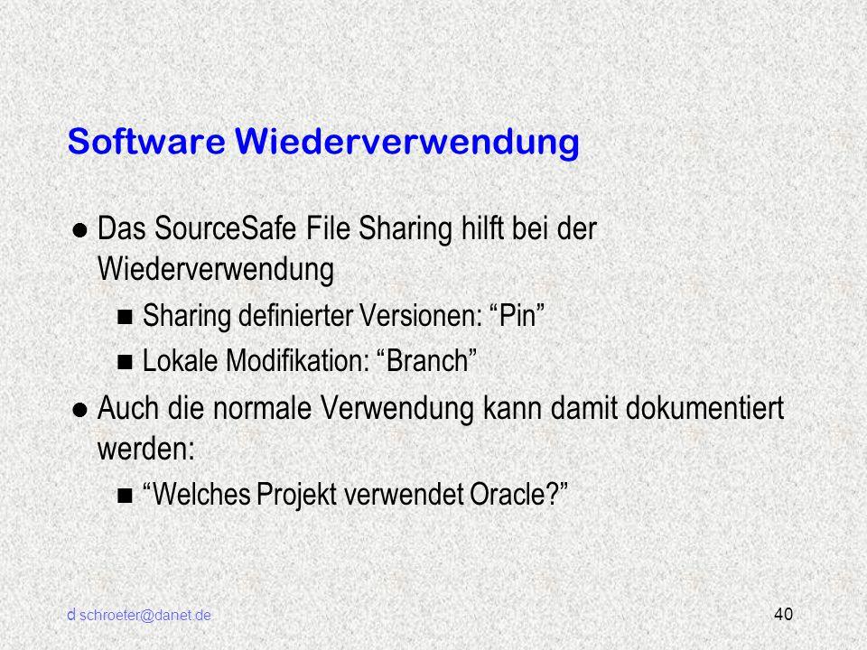 """d schroeter@danet.de 40 Software Wiederverwendung l Das SourceSafe File Sharing hilft bei der Wiederverwendung n Sharing definierter Versionen: """"Pin"""""""