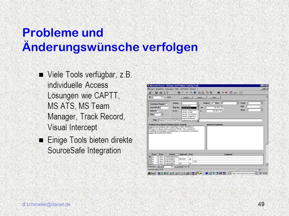 d schroeter@danet.de 49 Probleme und Änderungswünsche verfolgen n Viele Tools verfügbar, z.B. individuelle Access Lösungen wie CAPTT, MS ATS, MS Team