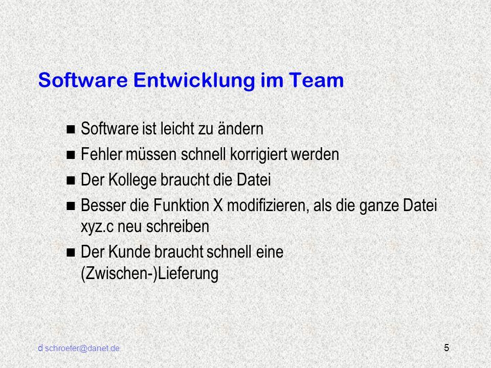 d schroeter@danet.de 5 Software Entwicklung im Team n Software ist leicht zu ändern n Fehler müssen schnell korrigiert werden n Der Kollege braucht di