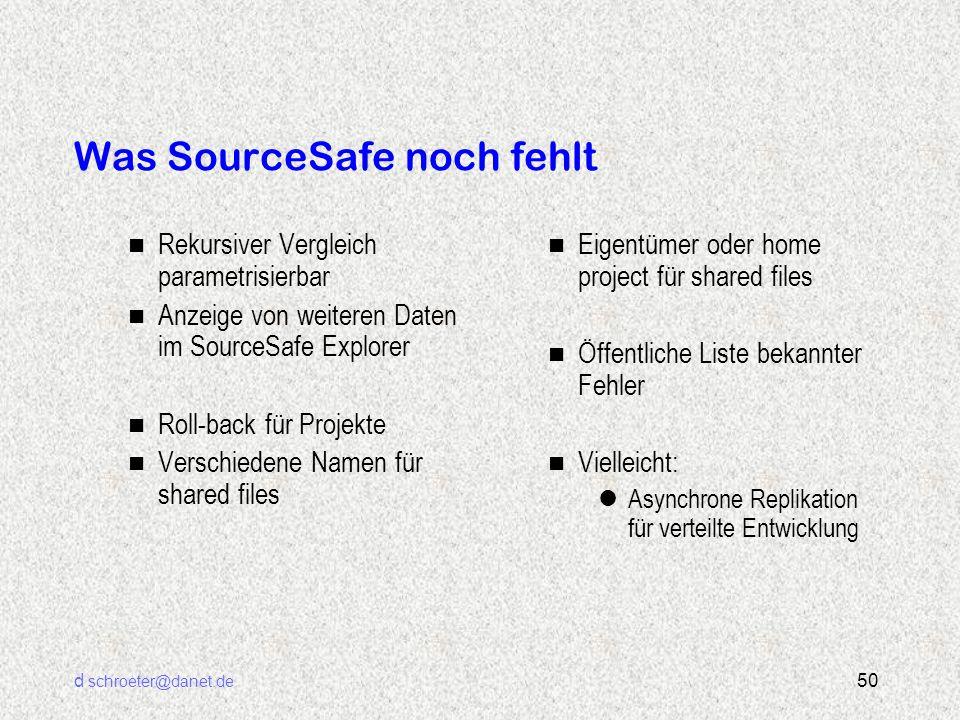d schroeter@danet.de 50 Was SourceSafe noch fehlt n Rekursiver Vergleich parametrisierbar n Anzeige von weiteren Daten im SourceSafe Explorer n Roll-b