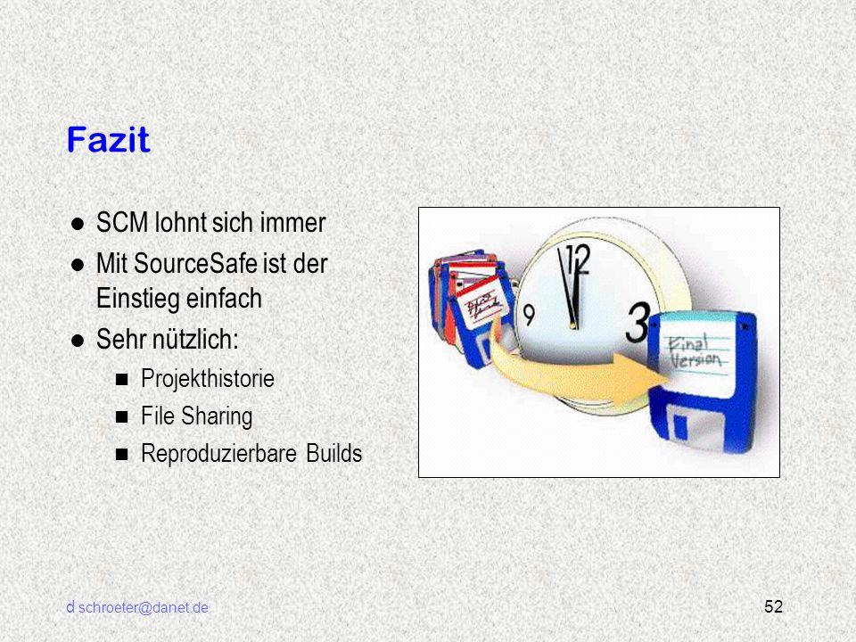 d schroeter@danet.de 52 Fazit l SCM lohnt sich immer l Mit SourceSafe ist der Einstieg einfach l Sehr nützlich: n Projekthistorie n File Sharing n Rep