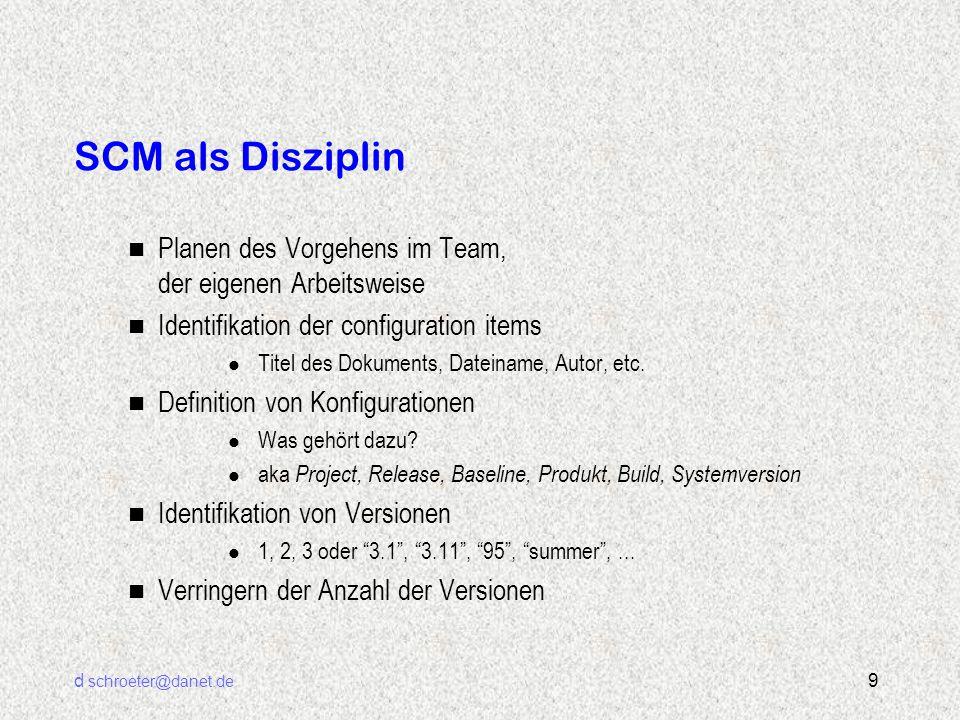 d schroeter@danet.de 9 SCM als Disziplin n Planen des Vorgehens im Team, der eigenen Arbeitsweise n Identifikation der configuration items l Titel des