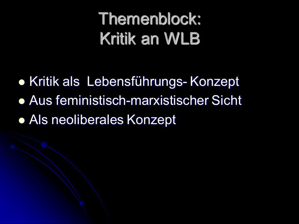 Themenblock: Kritik an WLB Kritik als Lebensführungs- Konzept Kritik als Lebensführungs- Konzept Aus feministisch-marxistischer Sicht Aus feministisch