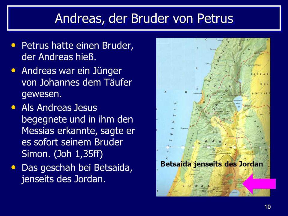 10 Andreas, der Bruder von Petrus Petrus hatte einen Bruder, der Andreas hieß. Andreas war ein Jünger von Johannes dem Täufer gewesen. Als Andreas Jes