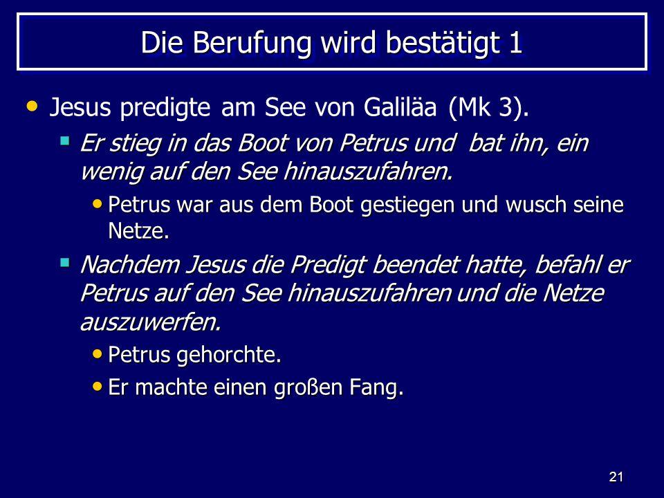 21 Die Berufung wird bestätigt 1 Jesus predigte am See von Galiläa (Mk 3).  Er stieg in das Boot von Petrus und bat ihn, ein wenig auf den See hinaus