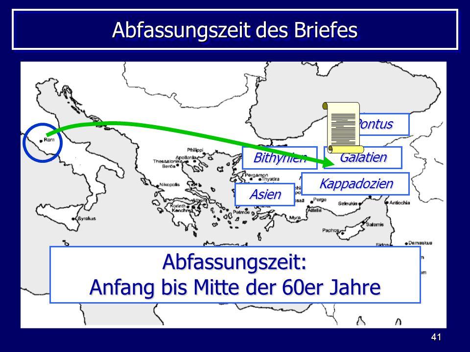 41 Abfassungszeit des Briefes Pontus Galatien Kappadozien Asien Bithynien Abfassungszeit: Anfang bis Mitte der 60er Jahre