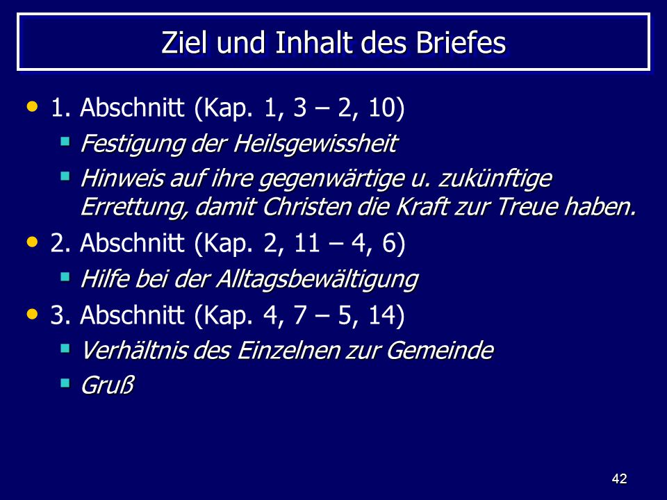 42 Ziel und Inhalt des Briefes 1. Abschnitt (Kap. 1, 3 – 2, 10)  Festigung der Heilsgewissheit  Hinweis auf ihre gegenwärtige u. zukünftige Errettun