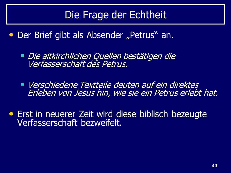 """43 Die Frage der Echtheit Der Brief gibt als Absender """"Petrus"""" an.  Die altkirchlichen Quellen bestätigen die Verfasserschaft des Petrus.  Verschied"""