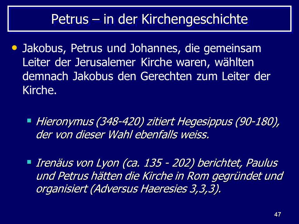 47 Petrus – in der Kirchengeschichte Jakobus, Petrus und Johannes, die gemeinsam Leiter der Jerusalemer Kirche waren, wählten demnach Jakobus den Gerechten zum Leiter der Kirche.