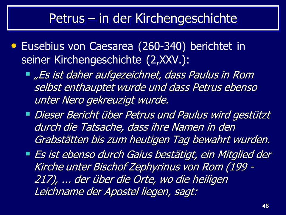"""48 Petrus – in der Kirchengeschichte Eusebius von Caesarea (260-340) berichtet in seiner Kirchengeschichte (2,XXV.):  """"Es ist daher aufgezeichnet, da"""