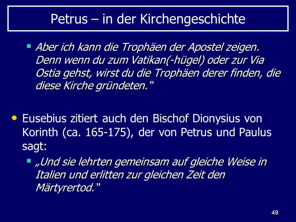 49 Petrus – in der Kirchengeschichte  Aber ich kann die Trophäen der Apostel zeigen. Denn wenn du zum Vatikan(-hügel) oder zur Via Ostia gehst, wirst
