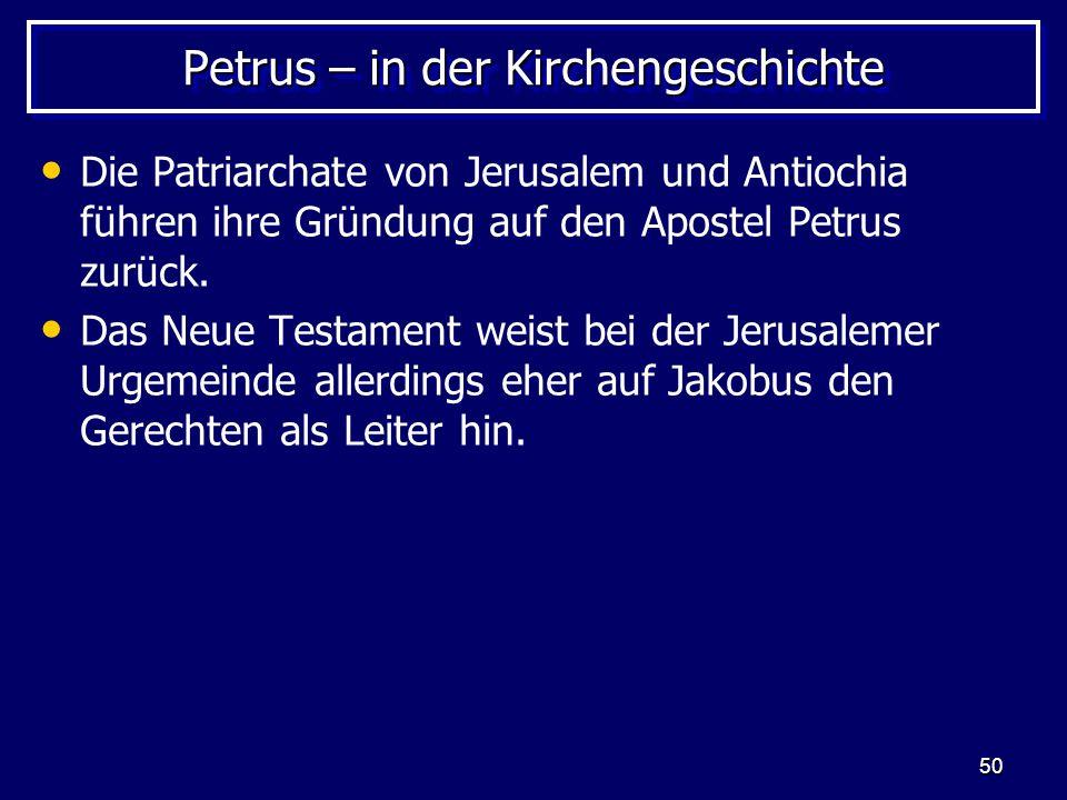 50 Petrus – in der Kirchengeschichte Die Patriarchate von Jerusalem und Antiochia führen ihre Gründung auf den Apostel Petrus zurück. Das Neue Testame