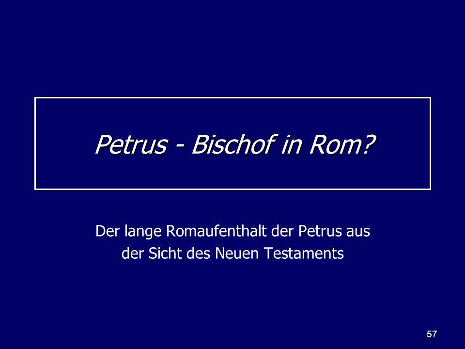 57 Petrus - Bischof in Rom? Der lange Romaufenthalt der Petrus aus der Sicht des Neuen Testaments