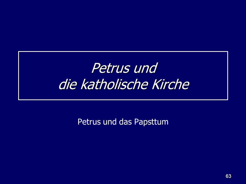 63 Petrus und die katholische Kirche Petrus und das Papsttum