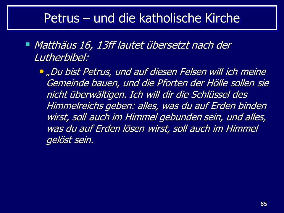 """65 Petrus – und die katholische Kirche  Matthäus 16, 13ff lautet übersetzt nach der Lutherbibel: """"Du bist Petrus, und auf diesen Felsen will ich mein"""