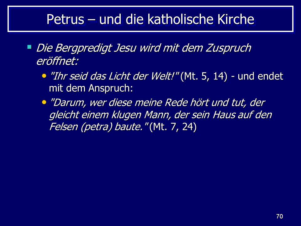 70 Petrus – und die katholische Kirche  Die Bergpredigt Jesu wird mit dem Zuspruch eröffnet: Ihr seid das Licht der Welt! (Mt.