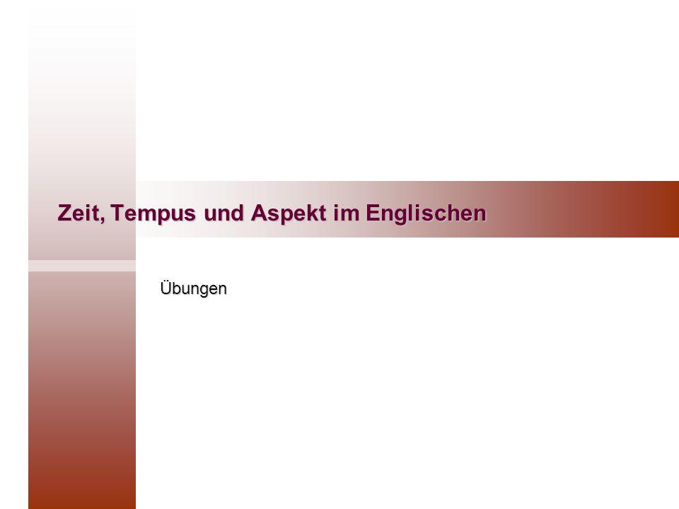Zeit, Tempus und Aspekt im Englischen Übungen