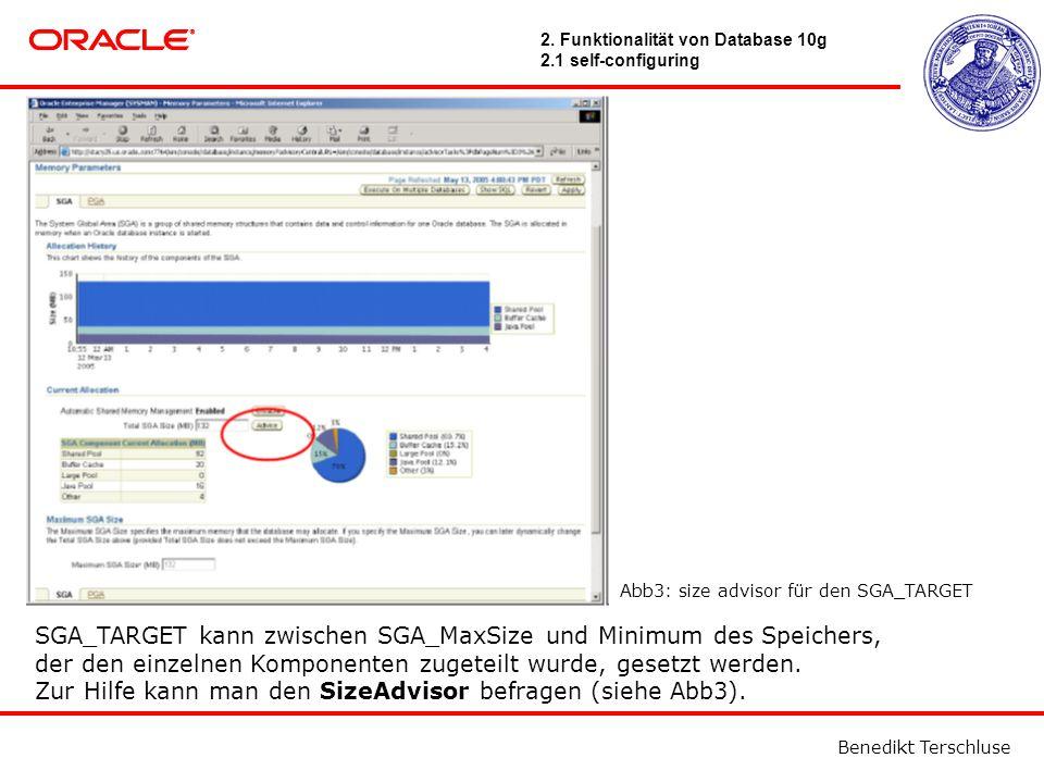 Benedikt Terschluse SGA_TARGET kann zwischen SGA_MaxSize und Minimum des Speichers, der den einzelnen Komponenten zugeteilt wurde, gesetzt werden.