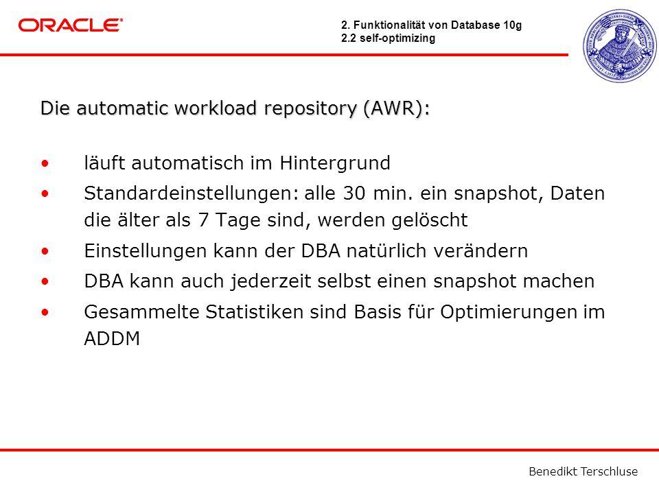 Benedikt Terschluse Die automatic workload repository (AWR): läuft automatisch im Hintergrund Standardeinstellungen: alle 30 min.