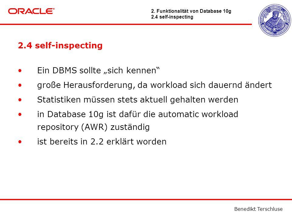 """Benedikt Terschluse 2.4 self-inspecting Ein DBMS sollte """"sich kennen große Herausforderung, da workload sich dauernd ändert Statistiken müssen stets aktuell gehalten werden in Database 10g ist dafür die automatic workload repository (AWR) zuständig ist bereits in 2.2 erklärt worden 2."""