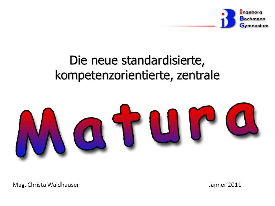 Mag. Christa Waldhauser Jänner 2011 Die neue standardisierte, kompetenzorientierte, zentrale