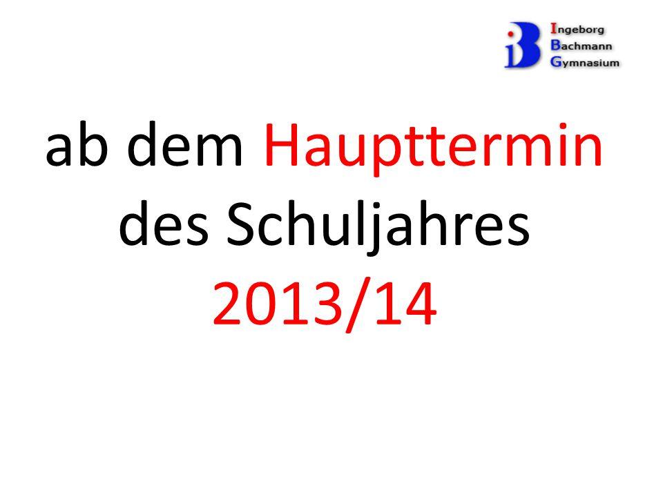 ab dem Haupttermin des Schuljahres 2013/14