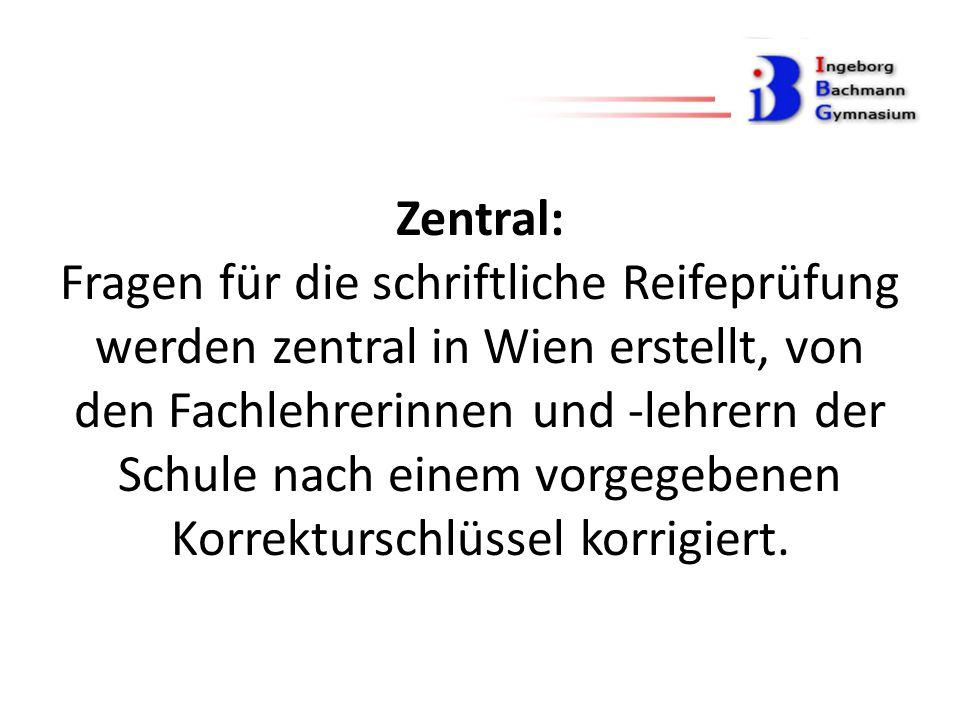 Zentral: Fragen für die schriftliche Reifeprüfung werden zentral in Wien erstellt, von den Fachlehrerinnen und -lehrern der Schule nach einem vorgegebenen Korrekturschlüssel korrigiert.
