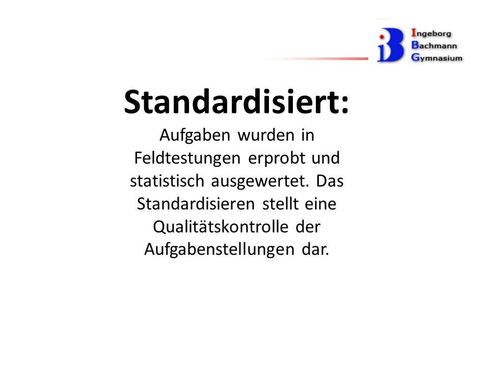 Standardisiert: Aufgaben wurden in Feldtestungen erprobt und statistisch ausgewertet.