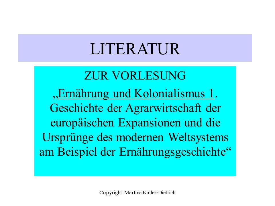 """Copyright: Martina Kaller-Dietrich LITERATUR ZUR VORLESUNG """"Ernährung und Kolonialismus 1. Geschichte der Agrarwirtschaft der europäischen Expansionen"""