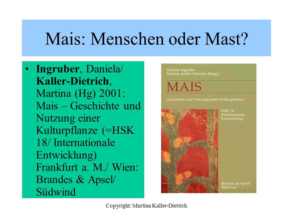 Copyright: Martina Kaller-Dietrich Mais: Menschen oder Mast? Ingruber, Daniela/ Kaller-Dietrich, Martina (Hg) 2001: Mais – Geschichte und Nutzung eine