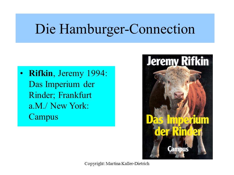 Copyright: Martina Kaller-Dietrich Die Hamburger-Connection Rifkin, Jeremy 1994: Das Imperium der Rinder; Frankfurt a.M./ New York: Campus