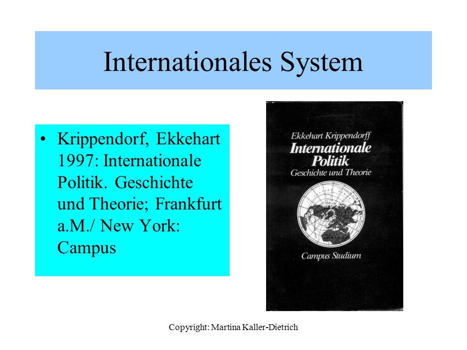 Copyright: Martina Kaller-Dietrich Internationales System Krippendorf, Ekkehart 1997: Internationale Politik. Geschichte und Theorie; Frankfurt a.M./