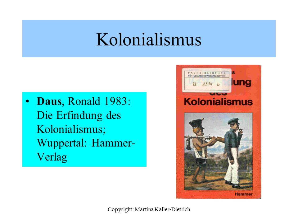 Copyright: Martina Kaller-Dietrich Kolonialismus Daus, Ronald 1983: Die Erfindung des Kolonialismus; Wuppertal: Hammer- Verlag