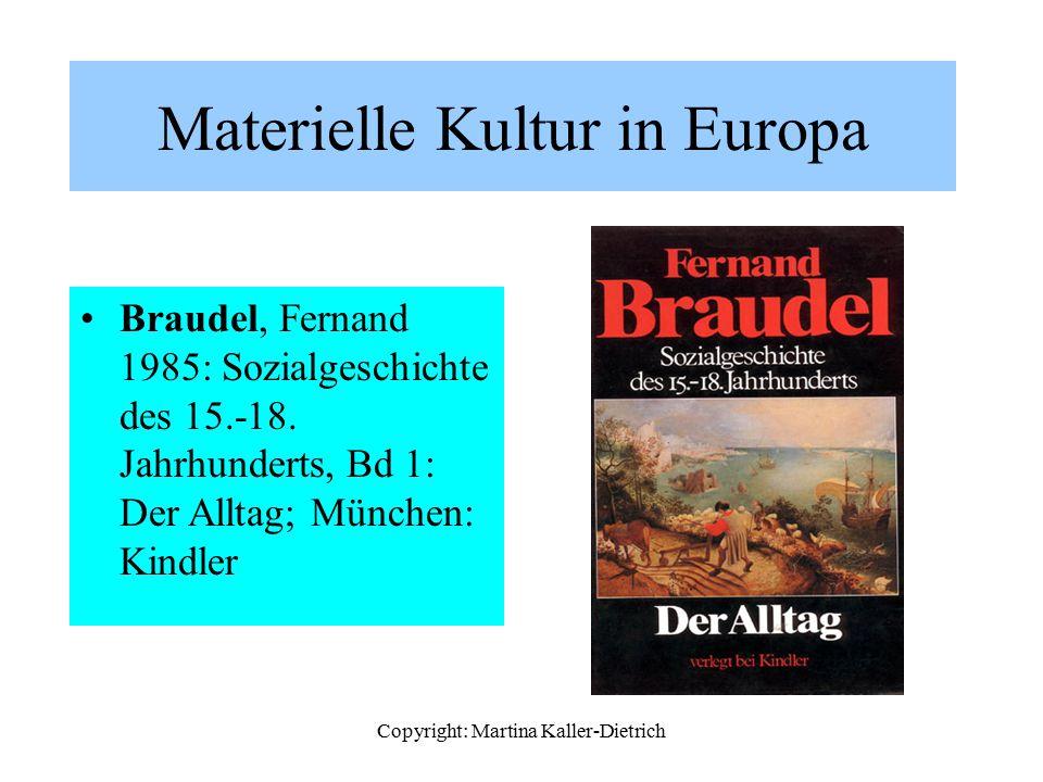 Copyright: Martina Kaller-Dietrich Materielle Kultur in Europa Braudel, Fernand 1985: Sozialgeschichte des 15.-18. Jahrhunderts, Bd 1: Der Alltag; Mün